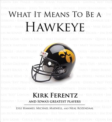 What It Means to Be a Hawkeye By Maxwell, Michael/ Hammes, Lyle/ Rosendaal, Neal